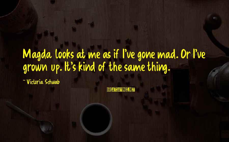 Adulthood Best Sayings By Victoria Schwab: Magda looks at me as if I've gone mad. Or I've grown up. It's kind