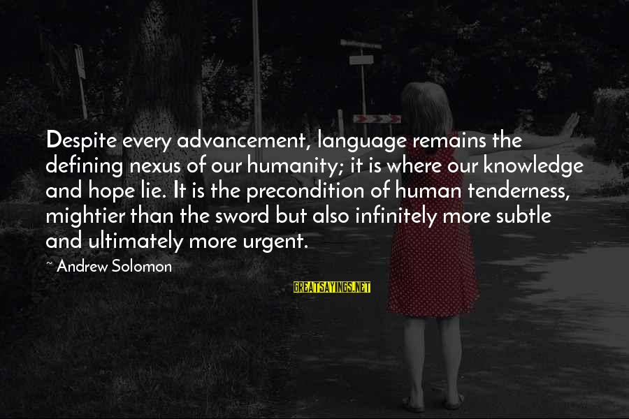 Advancement Sayings By Andrew Solomon: Despite every advancement, language remains the defining nexus of our humanity; it is where our