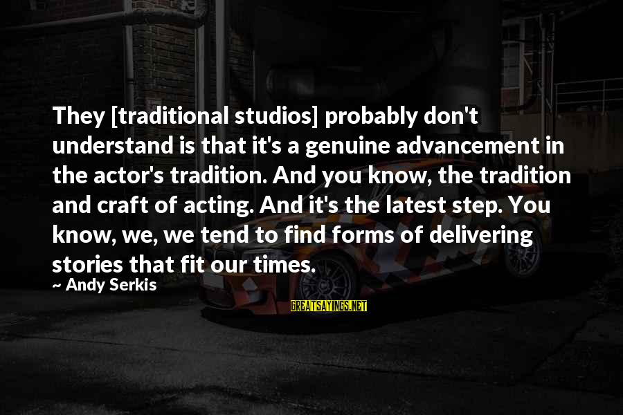 Advancement Sayings By Andy Serkis: They [traditional studios] probably don't understand is that it's a genuine advancement in the actor's