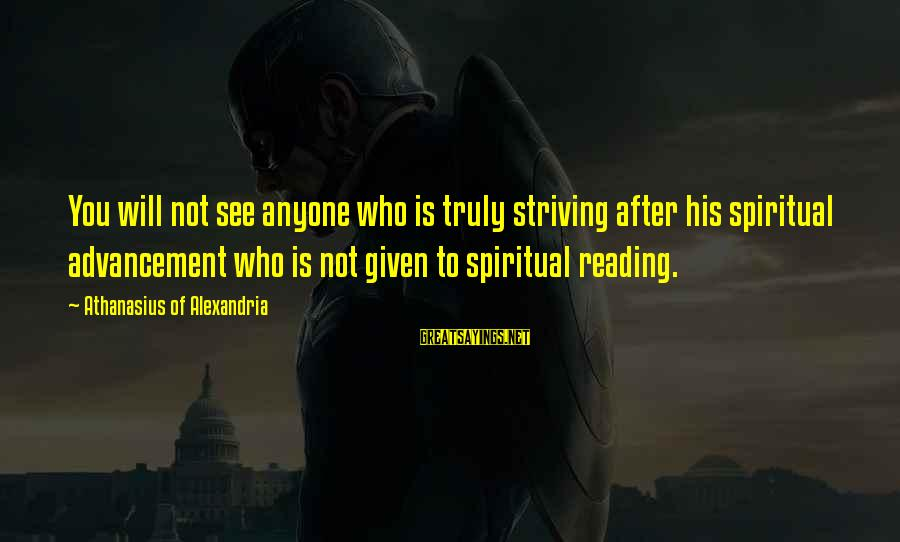 Advancement Sayings By Athanasius Of Alexandria: You will not see anyone who is truly striving after his spiritual advancement who is