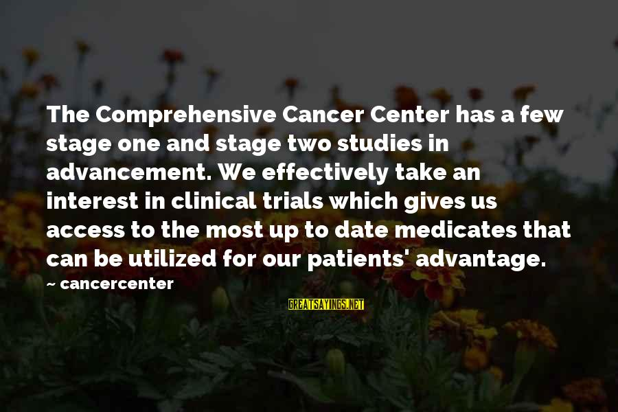 Advancement Sayings By Cancercenter: The Comprehensive Cancer Center has a few stage one and stage two studies in advancement.