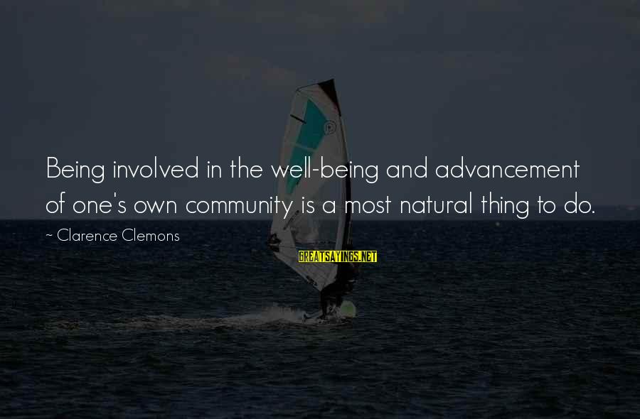 Advancement Sayings By Clarence Clemons: Being involved in the well-being and advancement of one's own community is a most natural