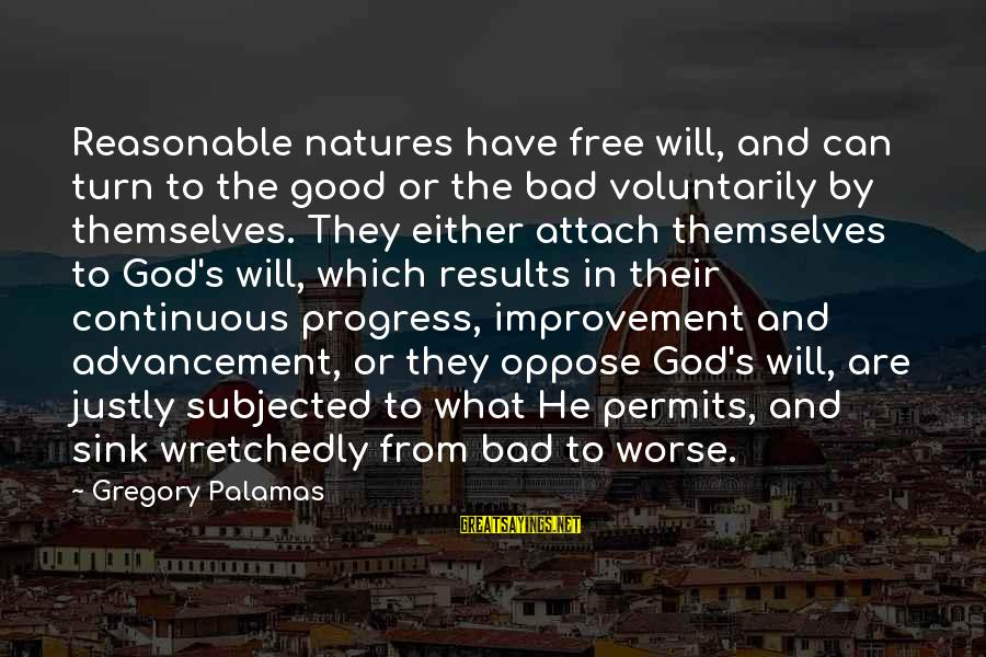 Advancement Sayings By Gregory Palamas: Reasonable natures have free will, and can turn to the good or the bad voluntarily