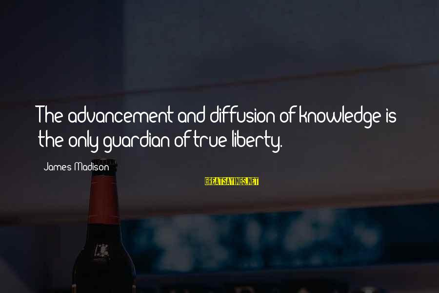 Advancement Sayings By James Madison: The advancement and diffusion of knowledge is the only guardian of true liberty.