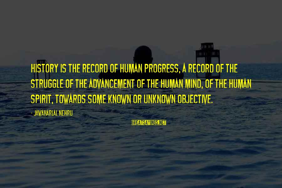 Advancement Sayings By Jawaharlal Nehru: History is the record of human progress, a record of the struggle of the advancement