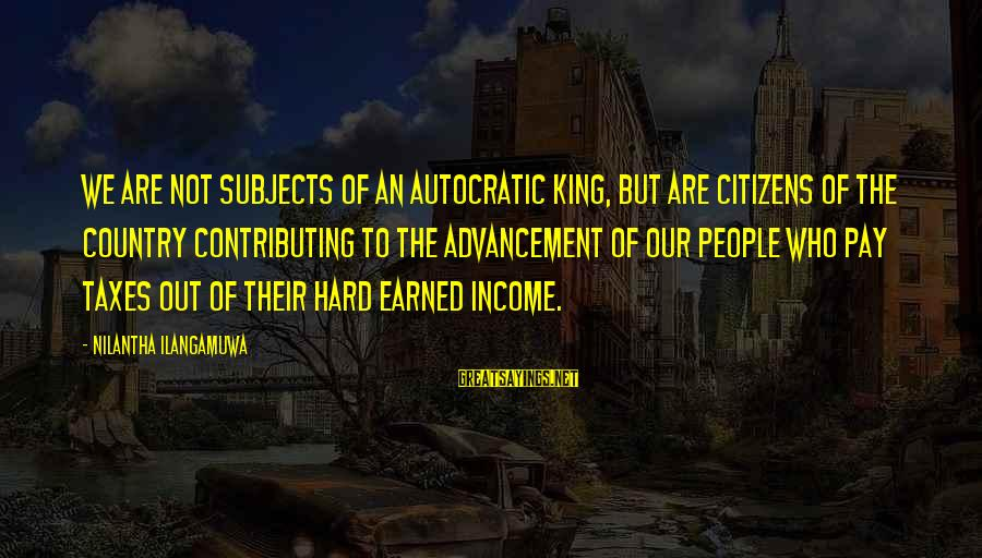 Advancement Sayings By Nilantha Ilangamuwa: We are not subjects of an autocratic King, but are citizens of the country contributing
