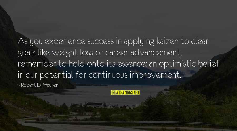 Advancement Sayings By Robert D. Maurer: As you experience success in applying kaizen to clear goals like weight loss or career
