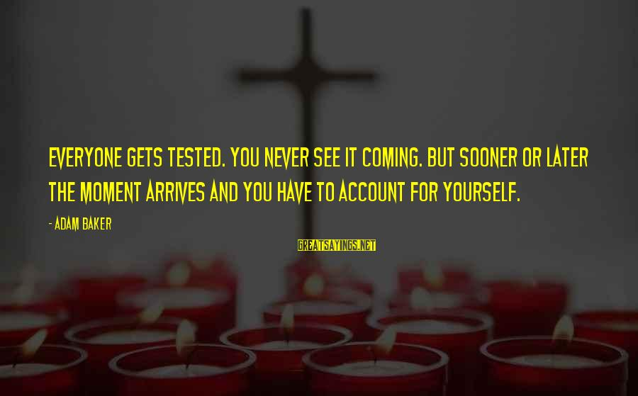 Adventist Inspirational Sayings By Adam Baker: Everyone gets tested. You never see it coming. But sooner or later the moment arrives