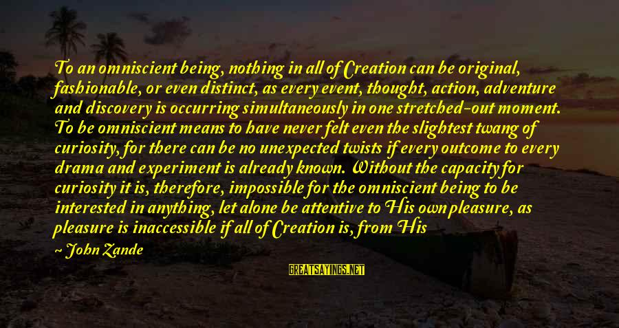 Adventure And Curiosity Sayings By John Zande: To an omniscient being, nothing in all of Creation can be original, fashionable, or even