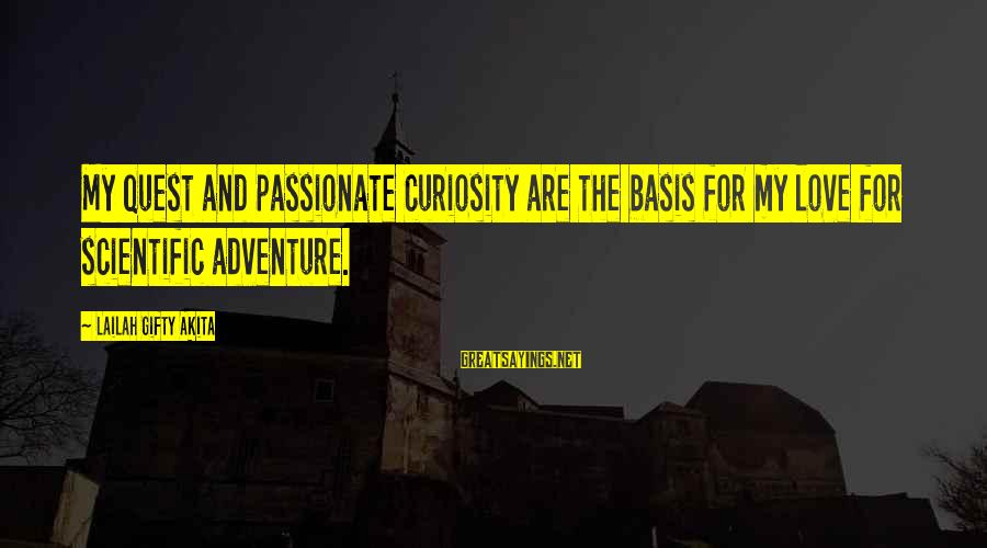 Adventure And Curiosity Sayings By Lailah Gifty Akita: My quest and passionate curiosity are the basis for my love for scientific adventure.