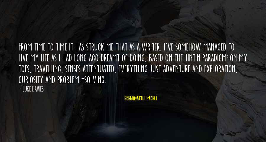 Adventure And Curiosity Sayings By Luke Davies: From time to time it has struck me that as a writer, I've somehow managed