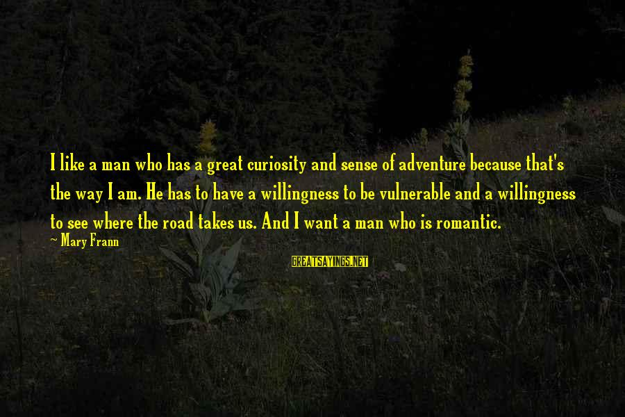 Adventure And Curiosity Sayings By Mary Frann: I like a man who has a great curiosity and sense of adventure because that's