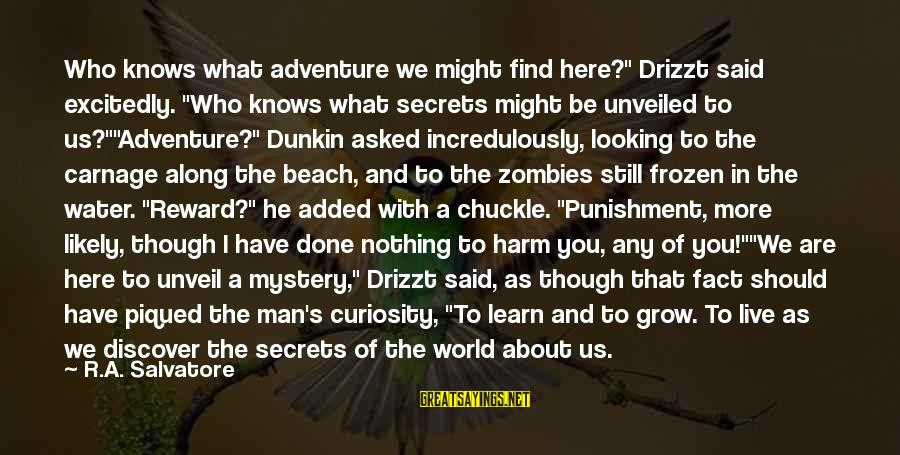 """Adventure And Curiosity Sayings By R.A. Salvatore: Who knows what adventure we might find here?"""" Drizzt said excitedly. """"Who knows what secrets"""