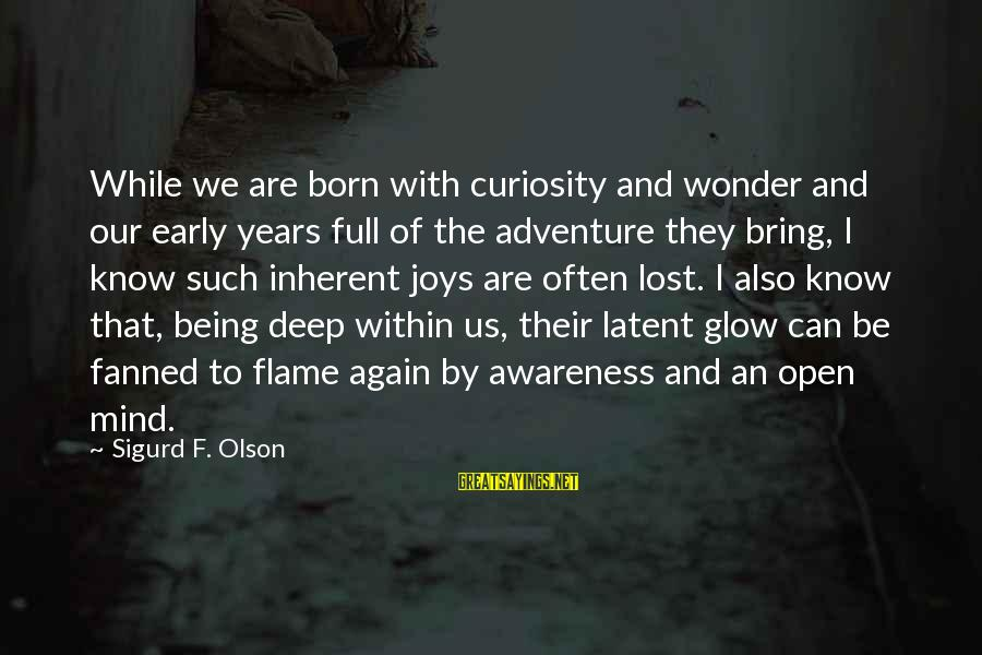 Adventure And Curiosity Sayings By Sigurd F. Olson: While we are born with curiosity and wonder and our early years full of the