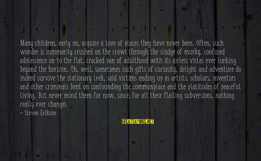 Adventure And Curiosity Sayings By Steven Erikson: Many children, early on, acquire a love of places they have never been. Often, such