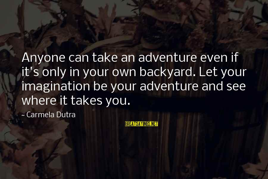 Adventure And Reading Sayings By Carmela Dutra: Anyone can take an adventure even if it's only in your own backyard. Let your