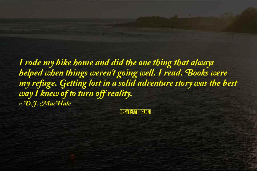 Adventure And Reading Sayings By D.J. MacHale: I rode my bike home and did the one thing that always helped when things