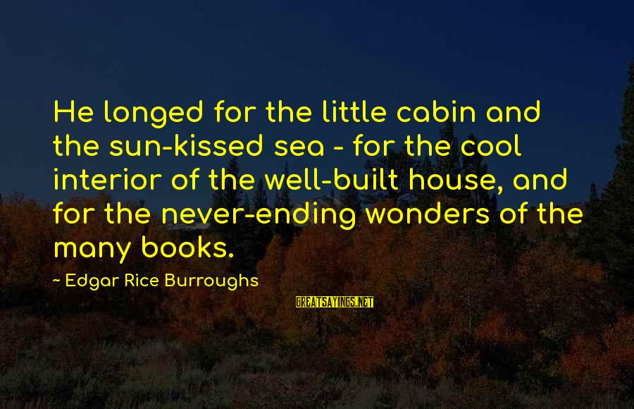 Adventure And Reading Sayings By Edgar Rice Burroughs: He longed for the little cabin and the sun-kissed sea - for the cool interior
