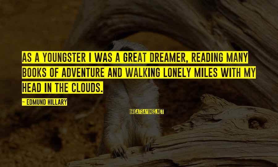 Adventure And Reading Sayings By Edmund Hillary: As a youngster I was a great dreamer, reading many books of adventure and walking