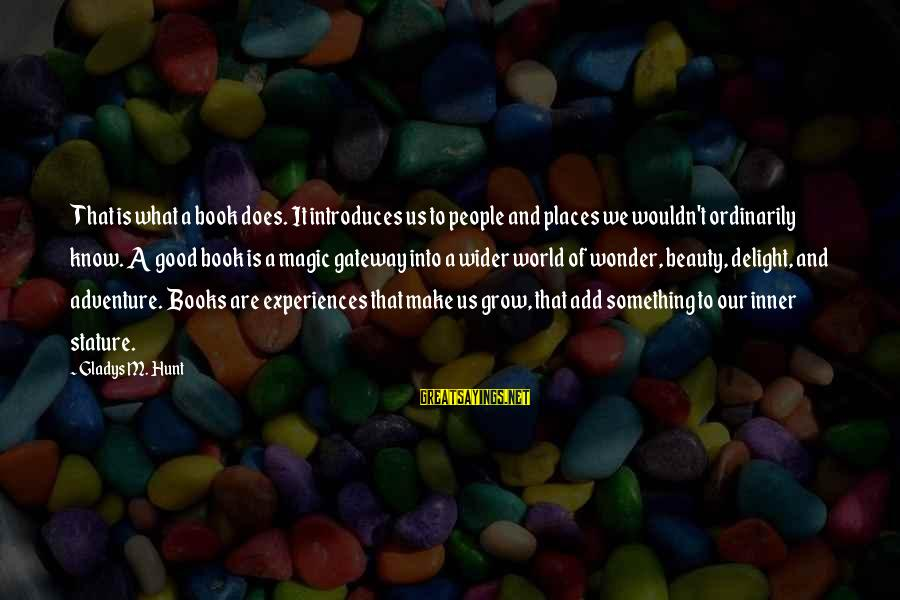Adventure And Reading Sayings By Gladys M. Hunt: That is what a book does. It introduces us to people and places we wouldn't