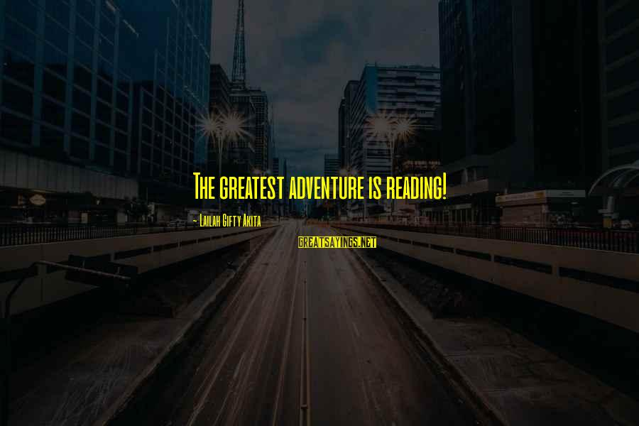 Adventure And Reading Sayings By Lailah Gifty Akita: The greatest adventure is reading!