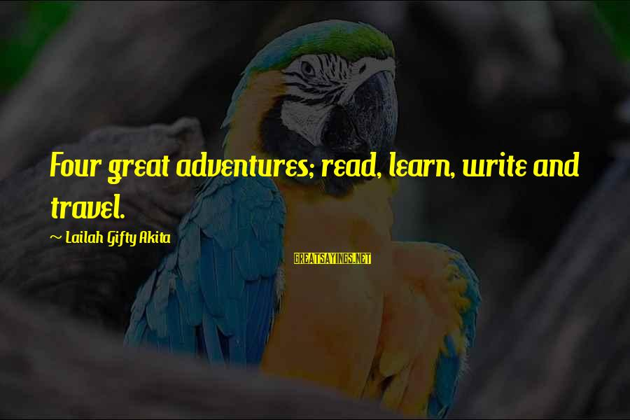 Adventure And Reading Sayings By Lailah Gifty Akita: Four great adventures; read, learn, write and travel.