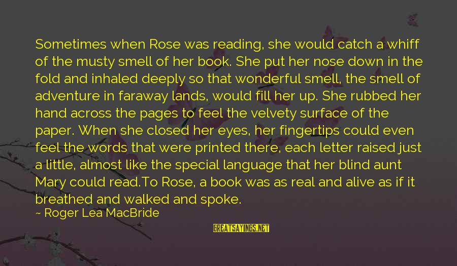 Adventure And Reading Sayings By Roger Lea MacBride: Sometimes when Rose was reading, she would catch a whiff of the musty smell of