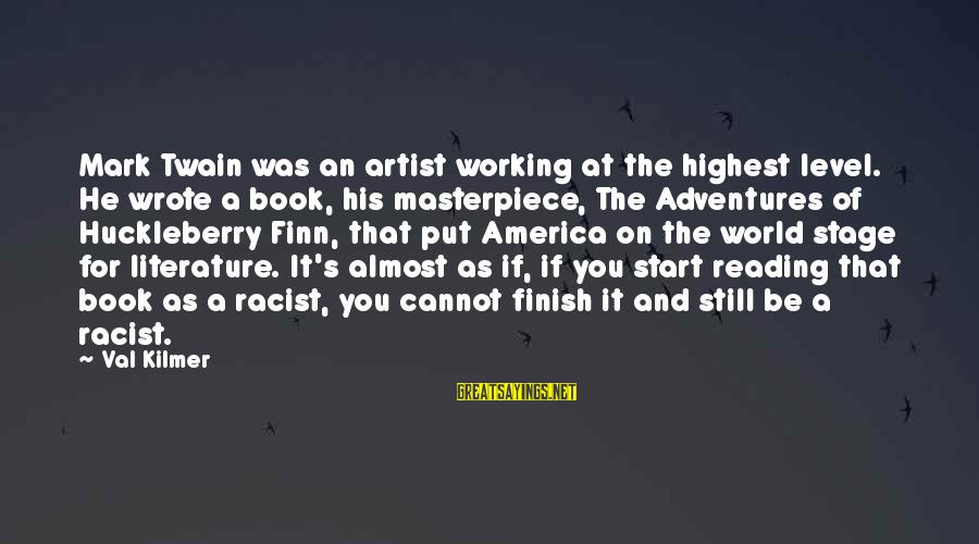 Adventure And Reading Sayings By Val Kilmer: Mark Twain was an artist working at the highest level. He wrote a book, his