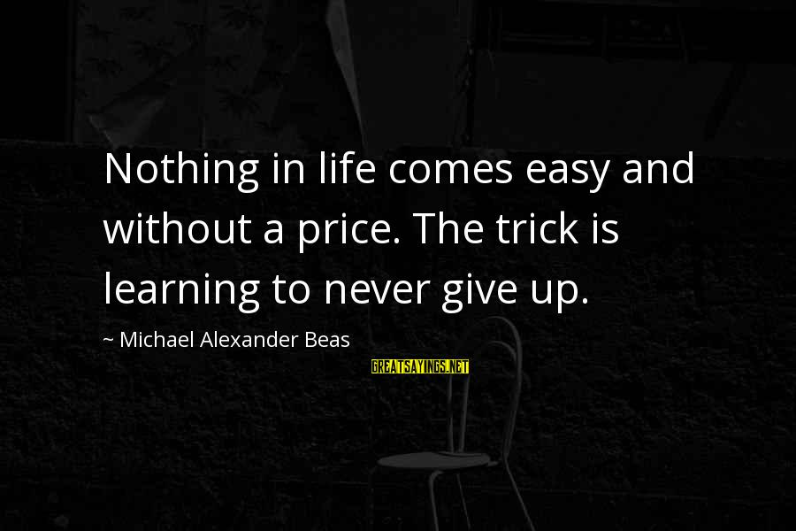 Adventure Time Broco Sayings By Michael Alexander Beas: Nothing in life comes easy and without a price. The trick is learning to never