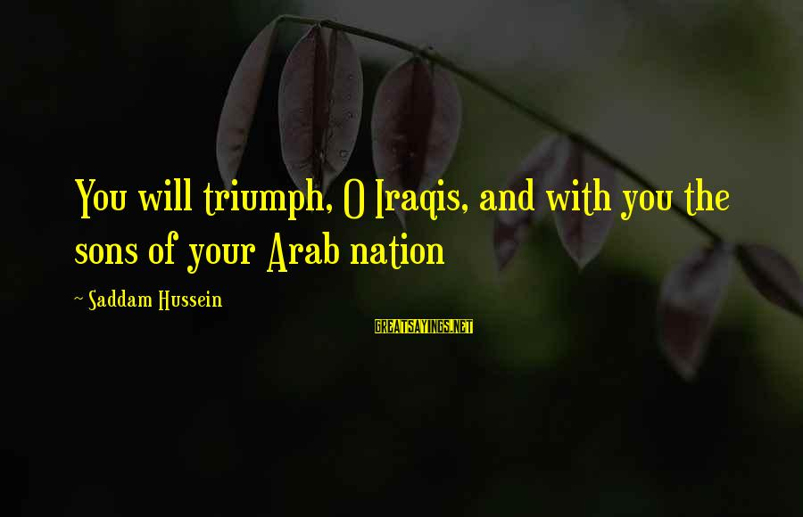 Adventure Time Broco Sayings By Saddam Hussein: You will triumph, O Iraqis, and with you the sons of your Arab nation