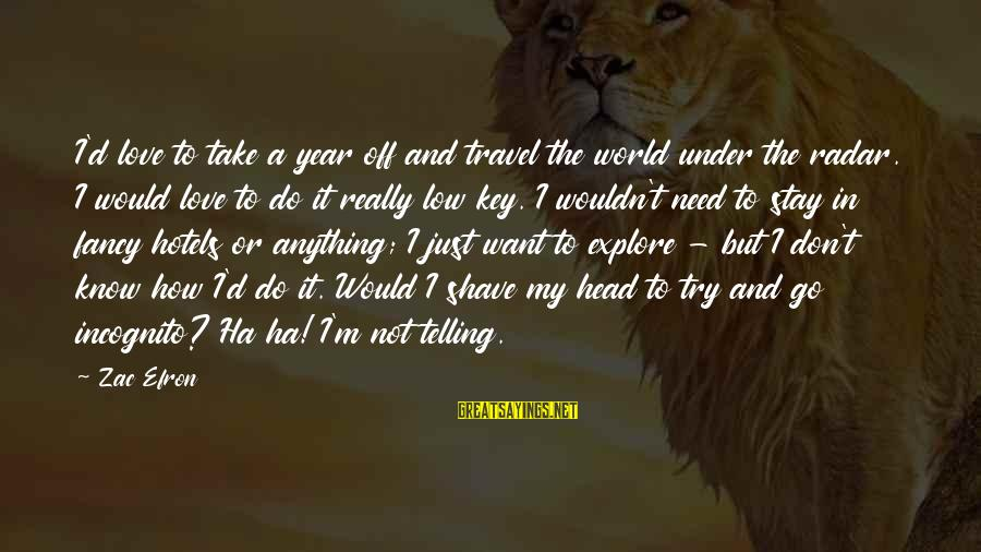 Adventure Time Broco Sayings By Zac Efron: I'd love to take a year off and travel the world under the radar. I