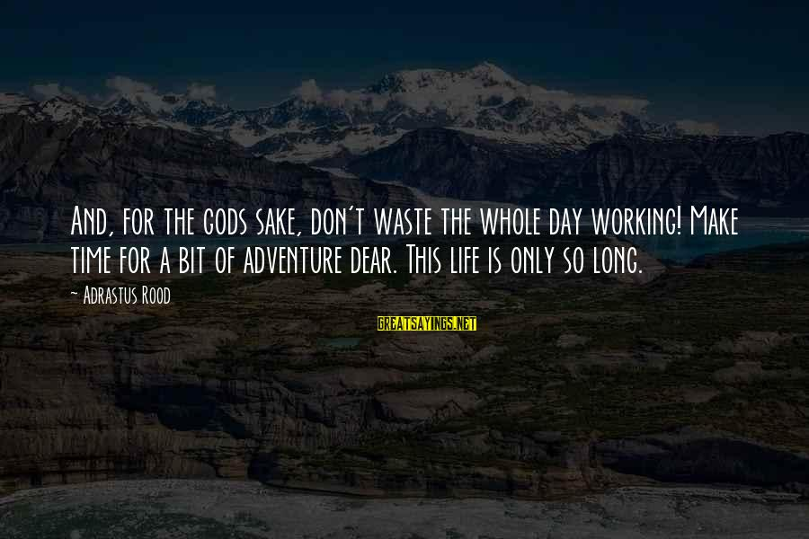 Adventure Time Sayings By Adrastus Rood: And, for the gods sake, don't waste the whole day working! Make time for a