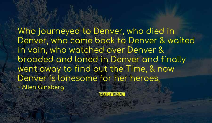 Adventure Time Sayings By Allen Ginsberg: Who journeyed to Denver, who died in Denver, who came back to Denver & waited