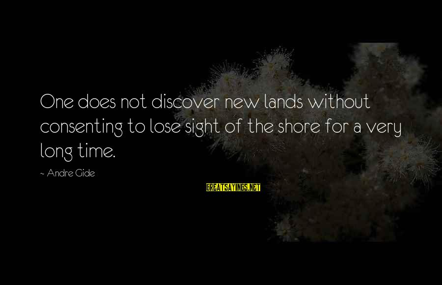 Adventure Time Sayings By Andre Gide: One does not discover new lands without consenting to lose sight of the shore for