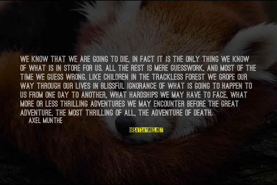 Adventure Time Sayings By Axel Munthe: We know that we are going to die, in fact it is the only thing