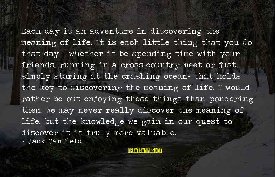 Adventure Time Sayings By Jack Canfield: Each day is an adventure in discovering the meaning of life. It is each little