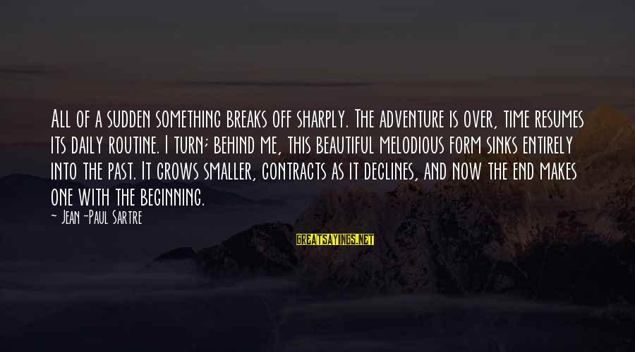 Adventure Time Sayings By Jean-Paul Sartre: All of a sudden something breaks off sharply. The adventure is over, time resumes its