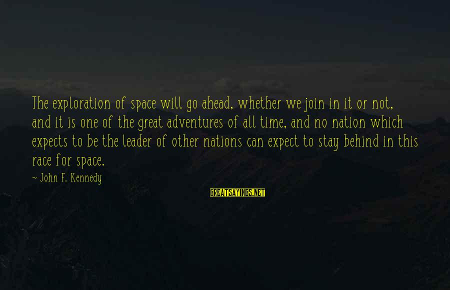 Adventure Time Sayings By John F. Kennedy: The exploration of space will go ahead, whether we join in it or not, and
