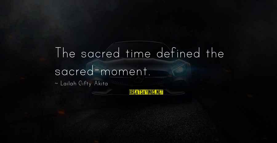 Adventure Time Sayings By Lailah Gifty Akita: The sacred time defined the sacred-moment.