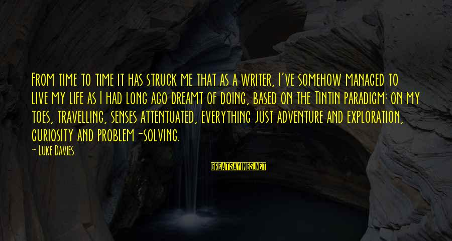 Adventure Time Sayings By Luke Davies: From time to time it has struck me that as a writer, I've somehow managed