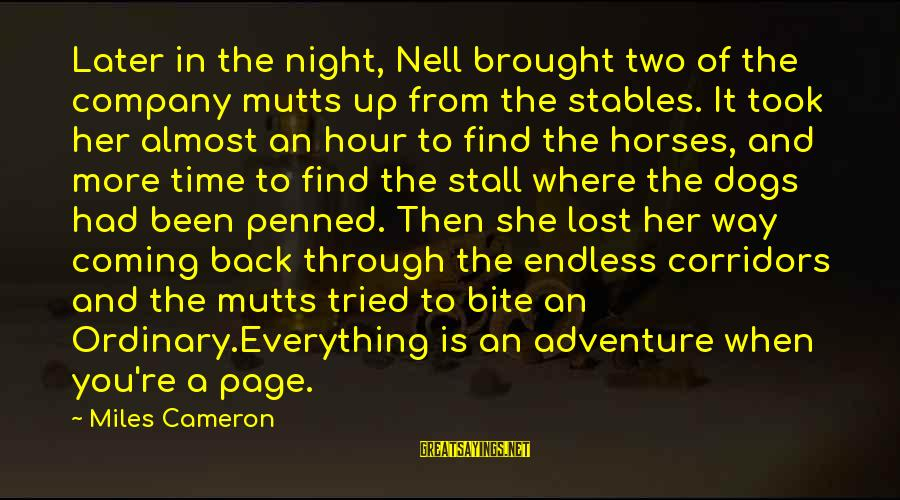 Adventure Time Sayings By Miles Cameron: Later in the night, Nell brought two of the company mutts up from the stables.