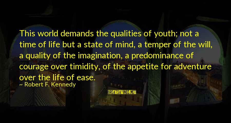 Adventure Time Sayings By Robert F. Kennedy: This world demands the qualities of youth; not a time of life but a state