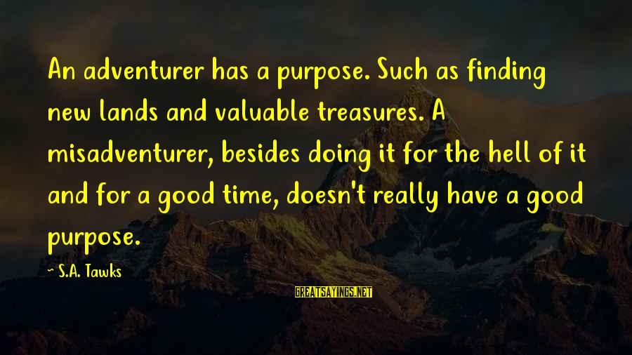 Adventure Time Sayings By S.A. Tawks: An adventurer has a purpose. Such as finding new lands and valuable treasures. A misadventurer,