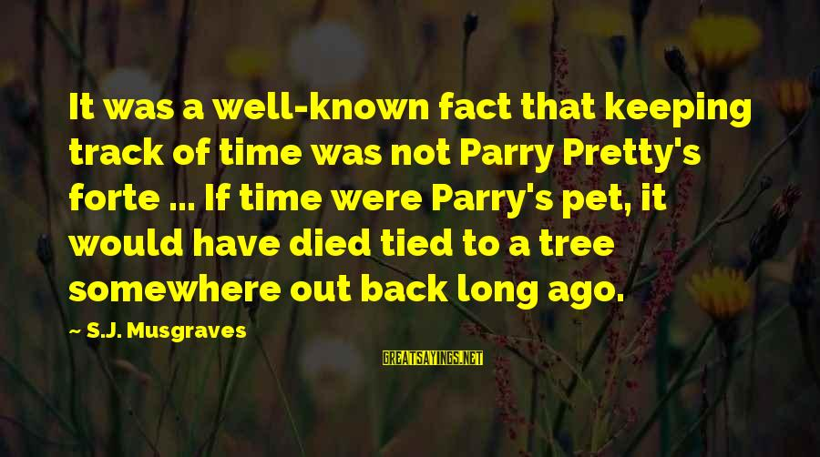 Adventure Time Sayings By S.J. Musgraves: It was a well-known fact that keeping track of time was not Parry Pretty's forte