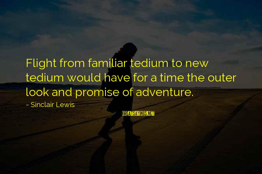 Adventure Time Sayings By Sinclair Lewis: Flight from familiar tedium to new tedium would have for a time the outer look
