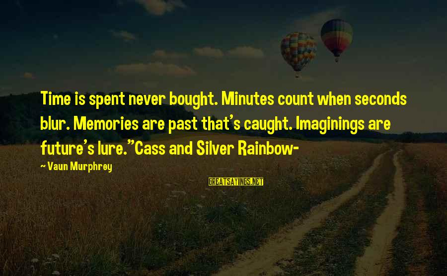 Adventure Time Sayings By Vaun Murphrey: Time is spent never bought. Minutes count when seconds blur. Memories are past that's caught.