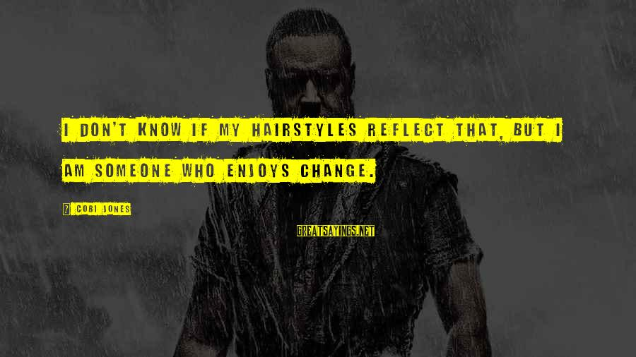 Advfn Sayings By Cobi Jones: I don't know if my hairstyles reflect that, but I am someone who enjoys change.