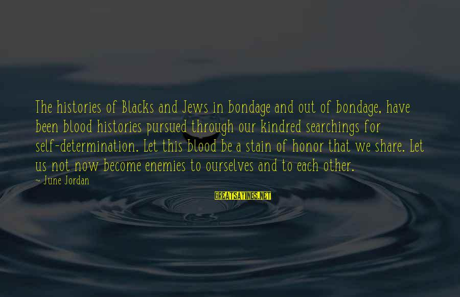Advfn Sayings By June Jordan: The histories of Blacks and Jews in bondage and out of bondage, have been blood