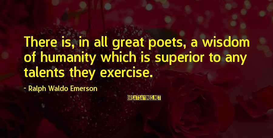 Advfn Sayings By Ralph Waldo Emerson: There is, in all great poets, a wisdom of humanity which is superior to any