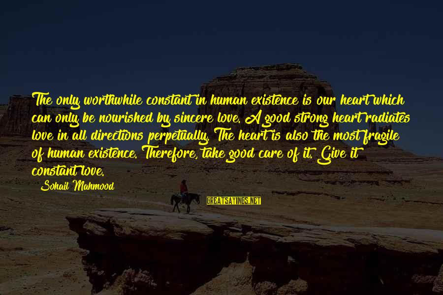 Advfn Sayings By Sohail Mahmood: The only worthwhile constant in human existence is our heart which can only be nourished